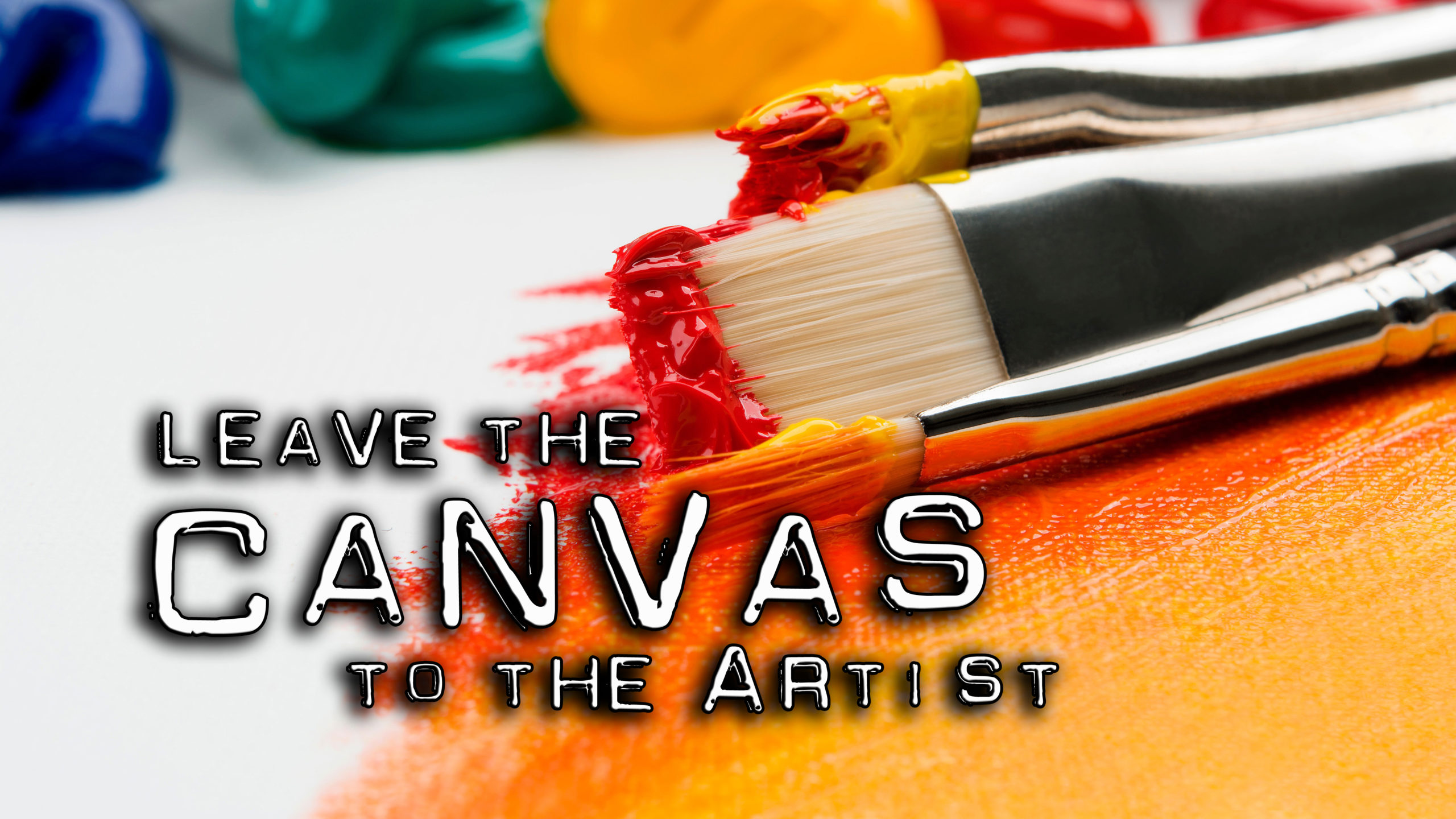 """Leave the canvas to the artist"""