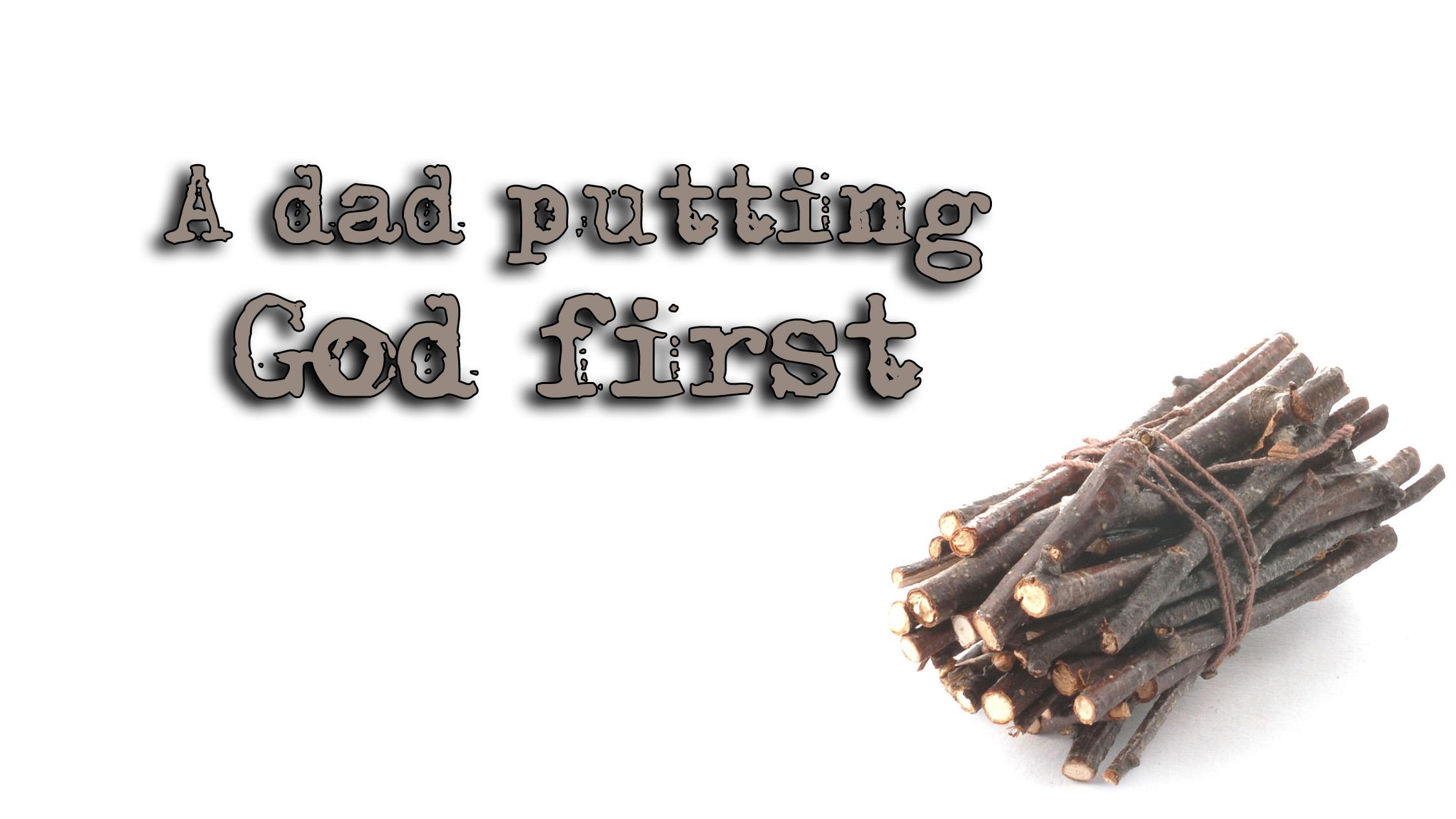 """A dad putting God first"""