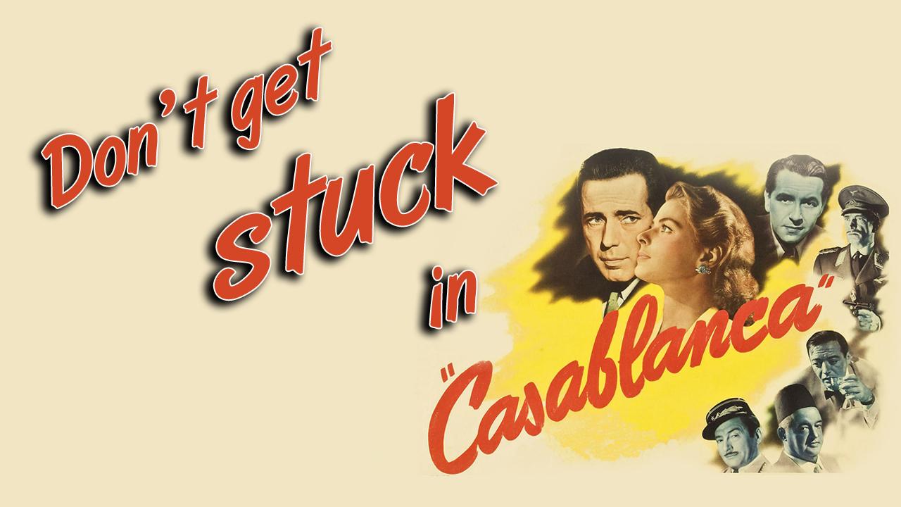 """Don't get stuck in Casablanca"""